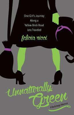 Unnaturally Green: One Girl's Journey Along a Yellow Brick Road Less Traveled (2011)