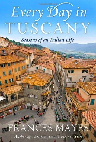 Every Day in Tuscany: Seasons of an Italian Life (2010)