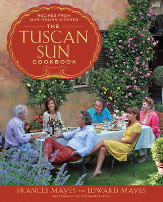 The Tuscan Sun Cookbook: Recipes from Our Italian Kitchen (2012)