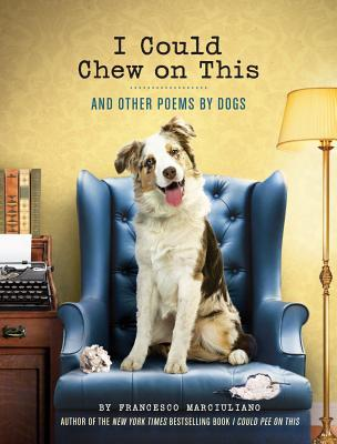 I Could Chew on This: And Other Poems by Dogs (2013)