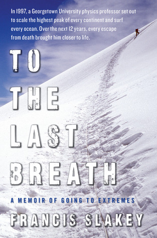 To the Last Breath: A Memoir of Going to Extremes (2012)