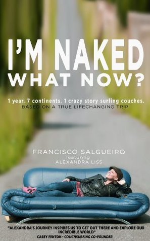 I'm Naked. What Now?: 1 year. 7 continents. 1 crazy story surfing couches. (2014)