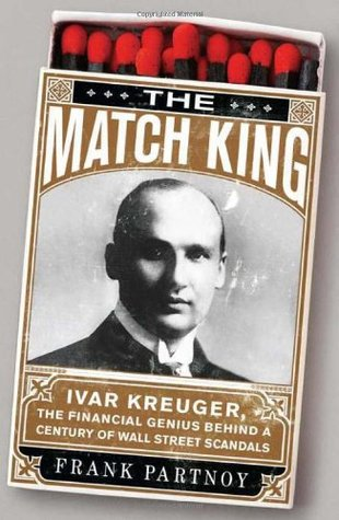 The Match King: Ivar Kreuger, The Financial Genius Behind a Century of Wall Street Scandals (2009)