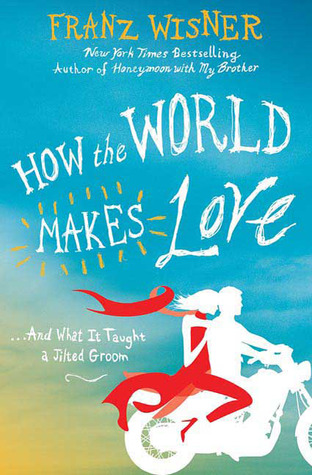 How the World Makes Love: . . . And What It Taught a Jilted Groom (2009)