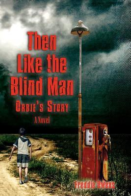 Then Like the Blind Man: Orbie's Story (2012)