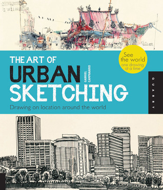 The Art of Urban Sketching: Drawing On Location Around The World (2012)