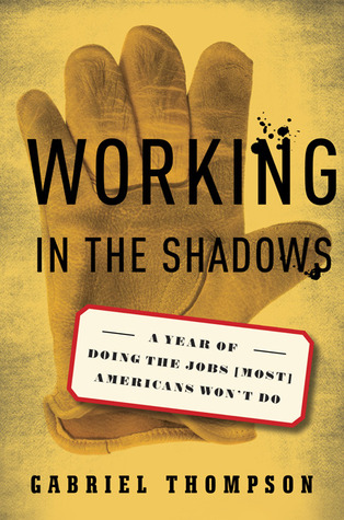 Working in the Shadows: A Year of Doing the Jobs (Most) Americans Won't Do (2009)