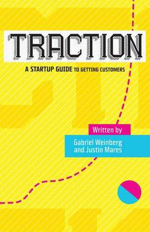 Traction: A Startup Guide to Getting Customers (2014)