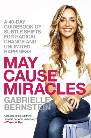May Cause Miracles: A 40-Day Guidebook of Subtle Shifts for Radical Change and Unlimited Happiness (2013)