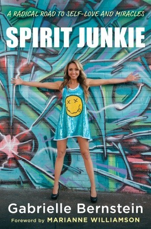 Spirit Junkie: A Radical Road to Self-Love and Miracles (2011)