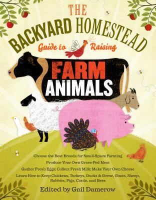 The Backyard Homestead Guide To Raising Farm Animals (2012)