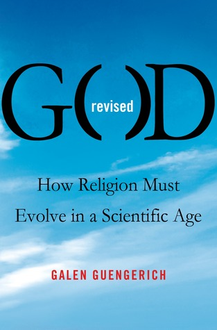 God Revised: How Religion Must Evolve in a Scientific Age (2013)