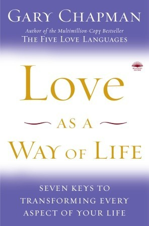 Love as a Way of Life: Seven Keys to Transforming Every Aspect of Your Life (2008)