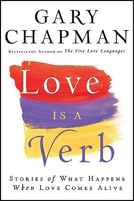 Love is a Verb: Stories of What Happens When Love Comes Alive (2009)