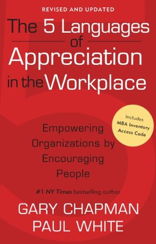 The 5 Languages of Appreciation in the Workplace: Empowering Organizations by Encouraging People (2012)