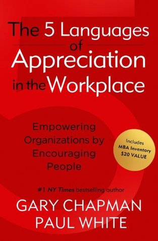 The Five Languages of Appreciation in the Workplace: Empowering Organizations by Encouraging People (2011)