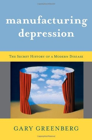 Manufacturing Depression: The Secret History of a Modern Disease (2010)