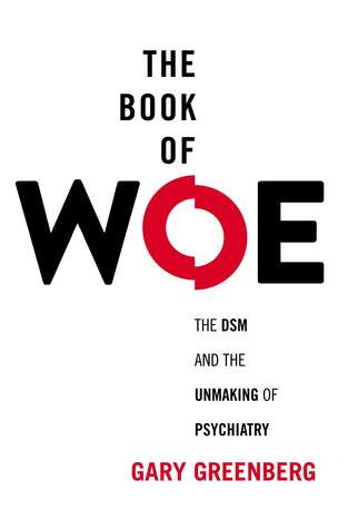 The Book of Woe: The DSM and the Unmaking of Psychiatry (2013)