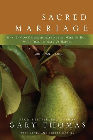 Sacred Marriage Participant's Guide: What If God Designed Marriage to Make Us Holy More Than to Make Us Happy? (2009)