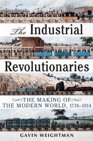 Industrial Revolutionaries: The Making of the Modern World 1776-1914 (2007)