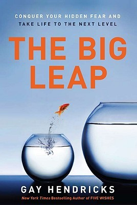 The Big Leap: Conquer Your Hidden Fear and Take Life to the Next Level (2009)