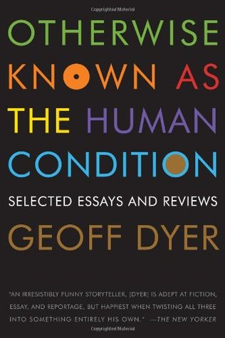Otherwise Known as the Human Condition: Selected Essays and Reviews (2011)