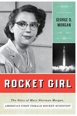 Rocket Girl: The Story of Mary Sherman Morgan, America's First Female Rocket Scientist (2013)