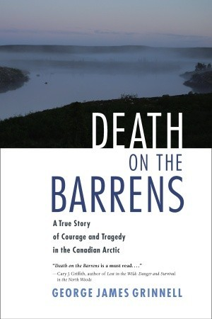 Death on the Barrens: A True Story of Courage and Tragedy in the Canadian Arctic (2010)