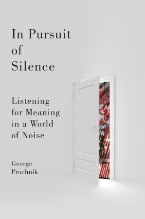 In Pursuit of Silence: Listening for Meaning in a World of Noise (2010)