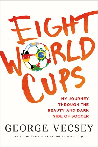 Eight World Cups: My Journey through the Beauty and Dark Side of Soccer (2014)