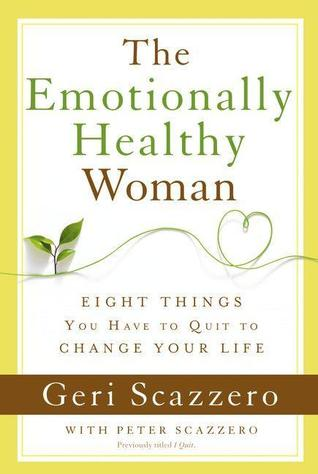 The Emotionally Healthy Woman: Eight Things You Have to Quit to Change Your Life (2013)