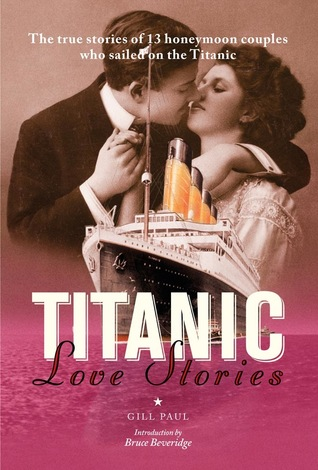 Titanic Love Stories: The true stories of 13 honeymoon couples who sailed on the Titanic (2011)