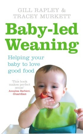 Baby-led Weaning: Helping Your Baby to Love Good Food (2008)
