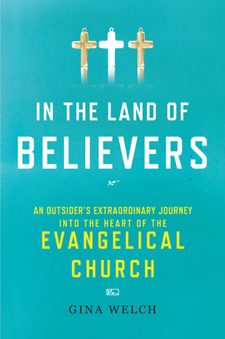 In the Land of Believers: An Outsider's Extraordinary Journey into the Heart of the Evangelical Church (2010)