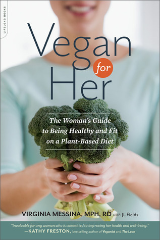 Vegan for Her: The Woman's Guide to Being Healthy and Fit on a Plant-Based Diet (2013)