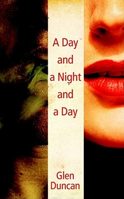 A Day and a Night and a Day. Glen Duncan (2009)