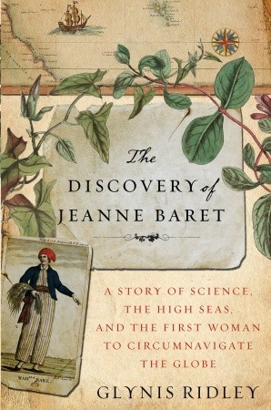The Discovery of Jeanne Baret: A Story of Science, the High Seas, and the First Woman to Circumnavigate the Globe (2010)