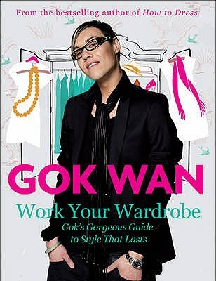 Work Your Wardrobe: Gok's Gorgeous Guide To Style That Lasts (2009)