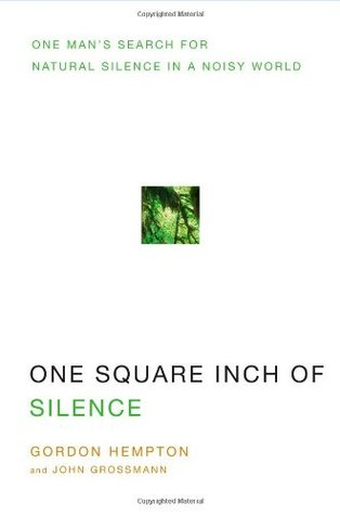 One Square Inch of Silence: One Man's Search for Natural Silence in a Noisy World (2009)