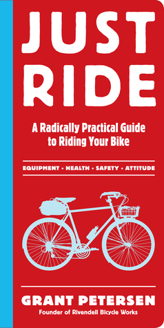 Just Ride: A Radically Practical Guide to Riding Your Bike (2012)