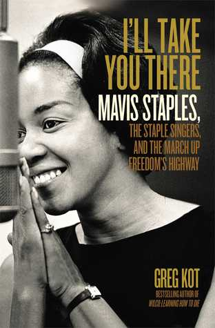 I'll Take You There: Mavis Staples, the Staple Singers, and the March up Freedom's Highway (2014)