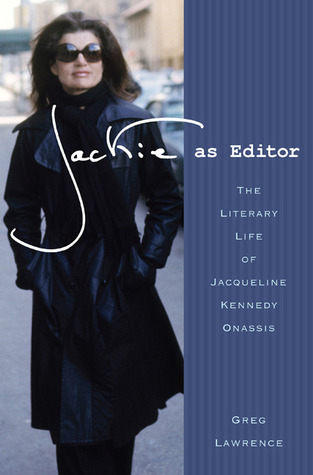 Jackie as Editor: The Literary Life of Jacqueline Kennedy Onassis (2011)