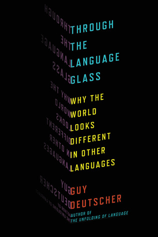 Through the Language Glass: Why the World Looks Different in Other Languages (2010)