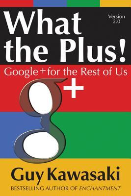 What the Plus!: Google+ for the Rest of Us What the Plus!: Google+ for the Rest of Us (2012)