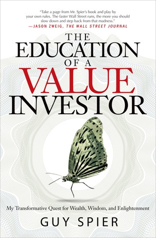 The Education of a Value Investor: My Transformative Quest for Wealth, Wisdom, and Enlightenment (2014)