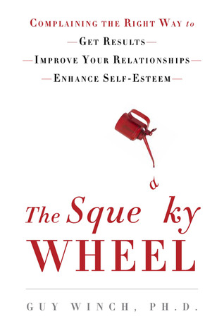 The Squeaky Wheel: Complaining the Right Way to Get Results, Improve Your Relationships, and Enhance Self-Esteem (2011)