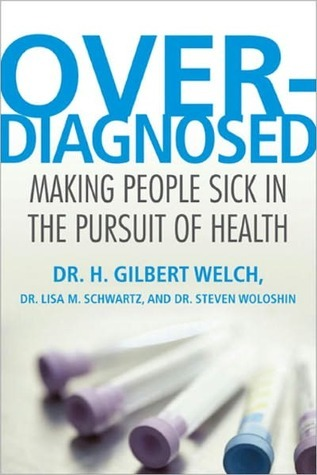 Overdiagnosed: Making People Sick in the Pursuit of Health (2000)