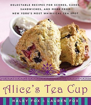 Alice's Tea Cup: Delectable Recipes for Scones, Cakes, Sandwiches, and More from New York's Most Whimsical Tea Spot (2010)