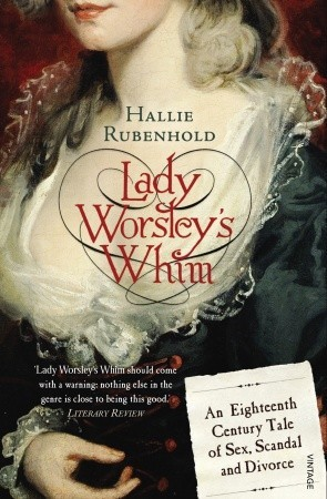 Lady Worsley's Whim: An Eighteenth-Century Tale of Sex, Scandal and Divorce (2009)