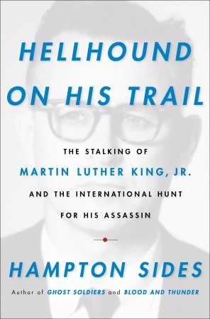 Hellhound on His Trail: The Stalking of Martin Luther King, Jr. and the International Hunt for His Assassin (2010)